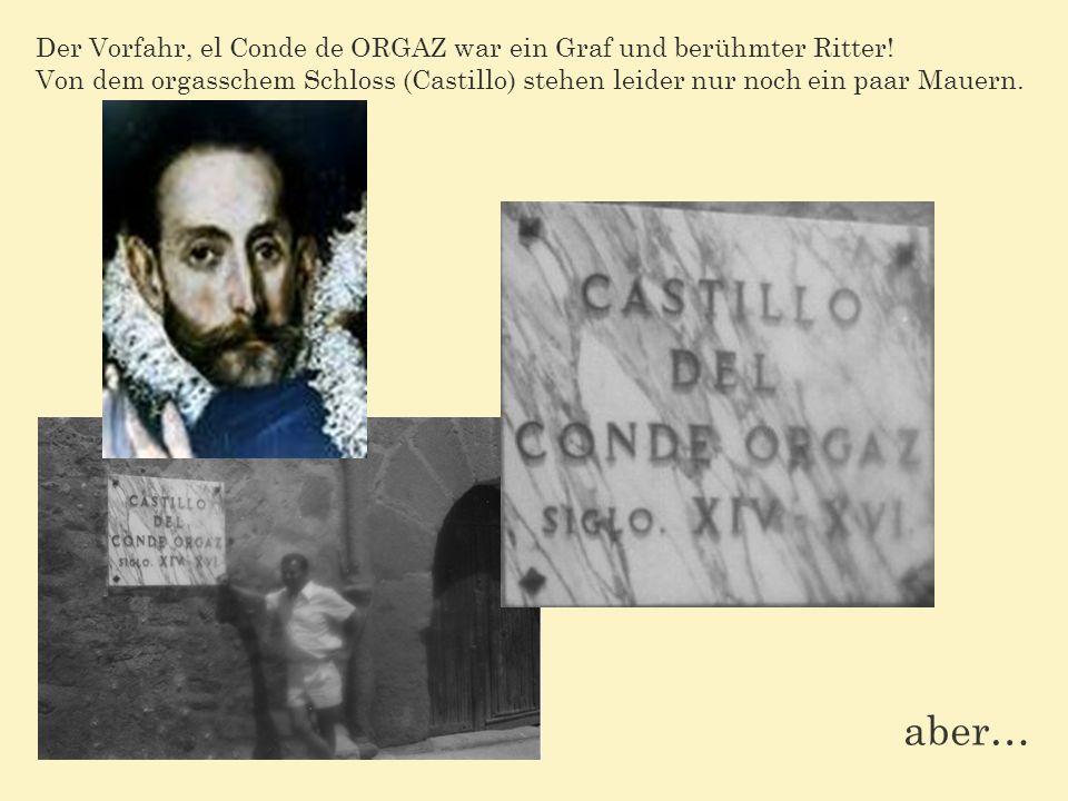 Der Vorfahr, el Conde de ORGAZ war ein Graf und berühmter Ritter.
