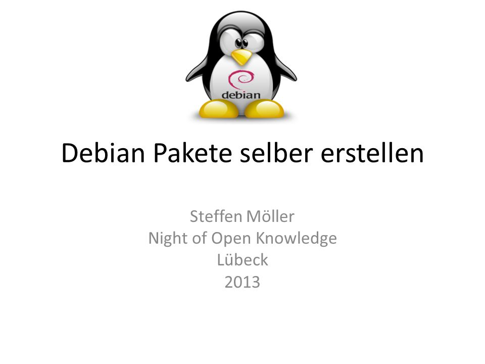 Debian Pakete selber erstellen Steffen Möller Night of Open Knowledge Lübeck 2013