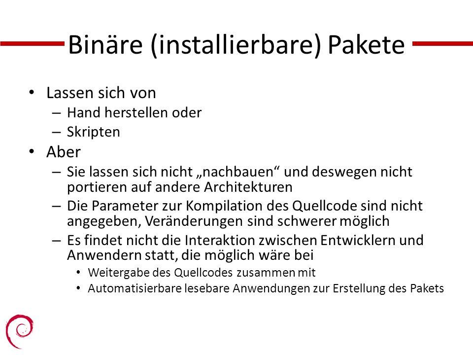 Binäre (installierbare) Pakete Lassen sich von – Hand herstellen oder – Skripten Aber – Sie lassen sich nicht nachbauen und deswegen nicht portieren a