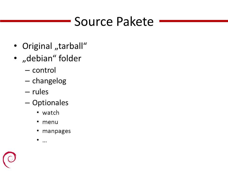 Source Pakete Original tarball debian folder – control – changelog – rules – Optionales watch menu manpages …