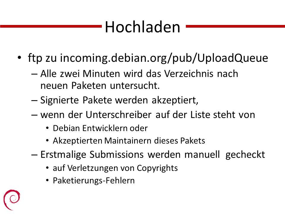 Hochladen ftp zu incoming.debian.org/pub/UploadQueue – Alle zwei Minuten wird das Verzeichnis nach neuen Paketen untersucht. – Signierte Pakete werden