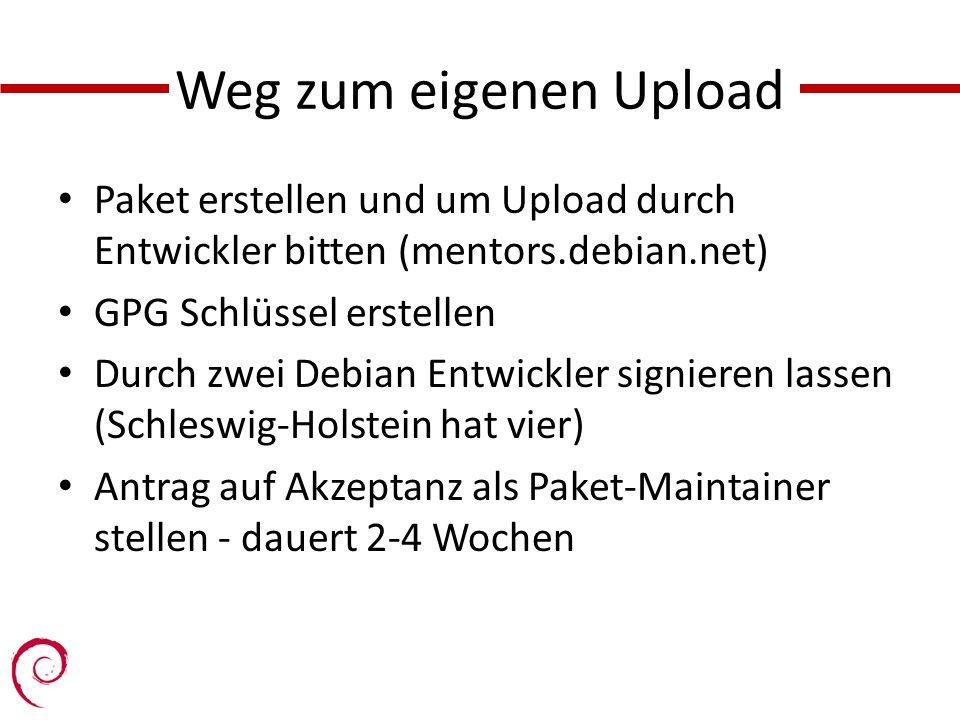 Weg zum eigenen Upload Paket erstellen und um Upload durch Entwickler bitten (mentors.debian.net) GPG Schlüssel erstellen Durch zwei Debian Entwickler signieren lassen (Schleswig-Holstein hat vier) Antrag auf Akzeptanz als Paket-Maintainer stellen - dauert 2-4 Wochen