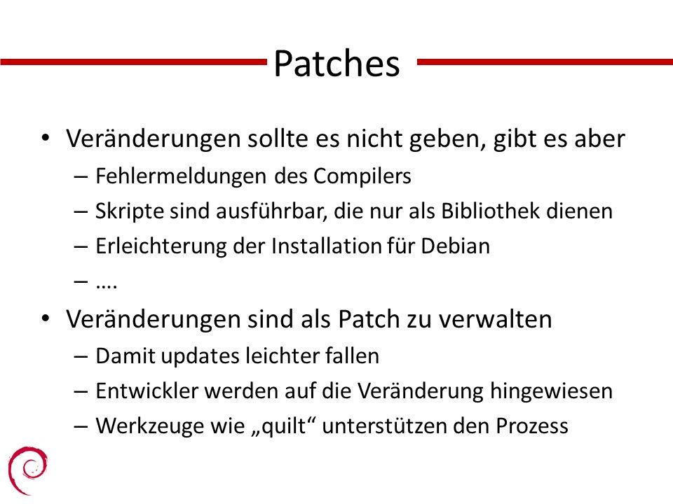 Patches Veränderungen sollte es nicht geben, gibt es aber – Fehlermeldungen des Compilers – Skripte sind ausführbar, die nur als Bibliothek dienen – Erleichterung der Installation für Debian – ….