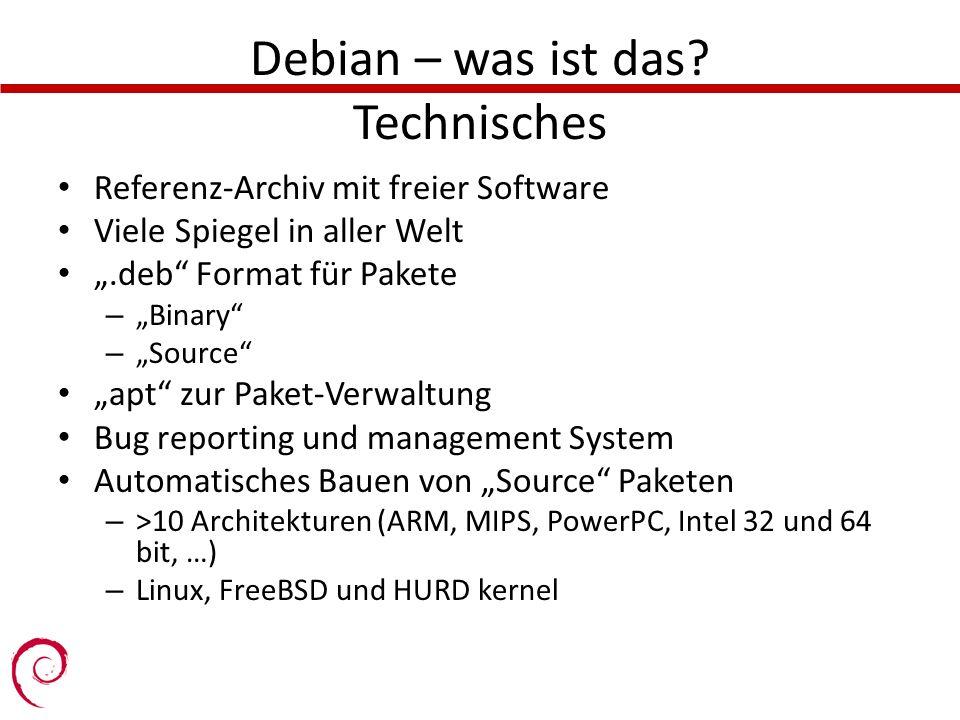 Debian – was ist das? Technisches Referenz-Archiv mit freier Software Viele Spiegel in aller Welt.deb Format für Pakete – Binary – Source apt zur Pake