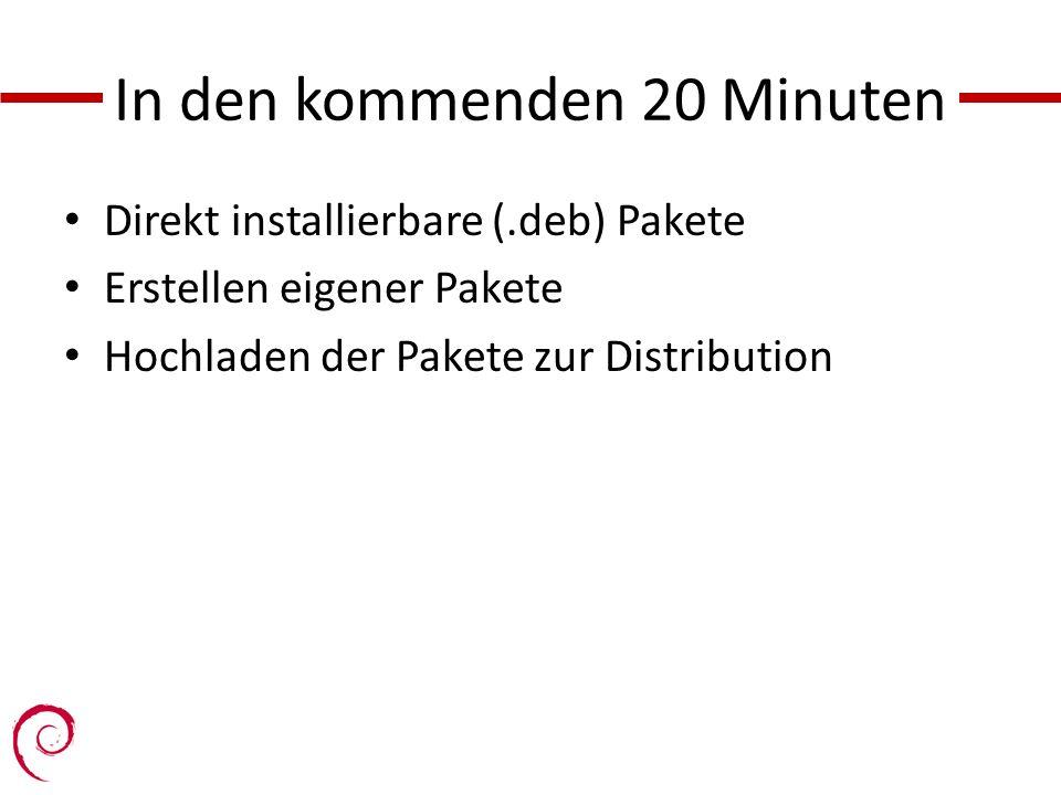 In den kommenden 20 Minuten Direkt installierbare (.deb) Pakete Erstellen eigener Pakete Hochladen der Pakete zur Distribution