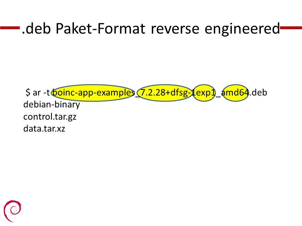 .deb Paket-Format reverse engineered $ ar -t boinc-app-examples_7.2.28+dfsg-1exp1_amd64.deb debian-binary control.tar.gz data.tar.xz