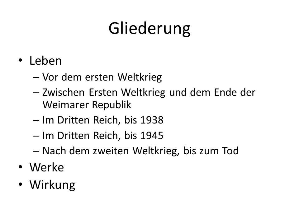 Gliederung Leben – Vor dem ersten Weltkrieg – Zwischen Ersten Weltkrieg und dem Ende der Weimarer Republik – Im Dritten Reich, bis 1938 – Im Dritten Reich, bis 1945 – Nach dem zweiten Weltkrieg, bis zum Tod Werke Wirkung