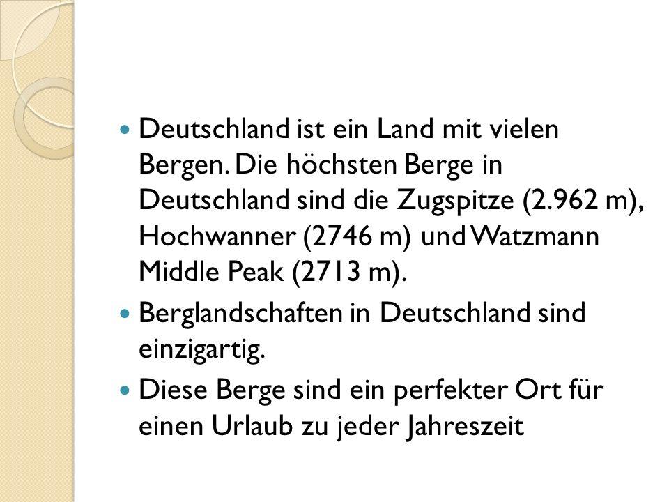 Deutschland ist ein Land mit vielen Bergen. Die höchsten Berge in Deutschland sind die Zugspitze (2.962 m), Hochwanner (2746 m) und Watzmann Middle Pe