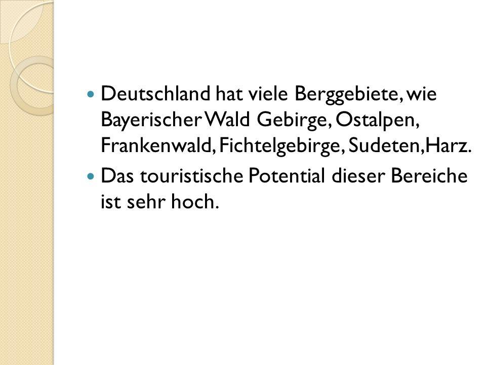 Deutschland hat viele Berggebiete, wie Bayerischer Wald Gebirge, Ostalpen, Frankenwald, Fichtelgebirge, Sudeten,Harz. Das touristische Potential diese