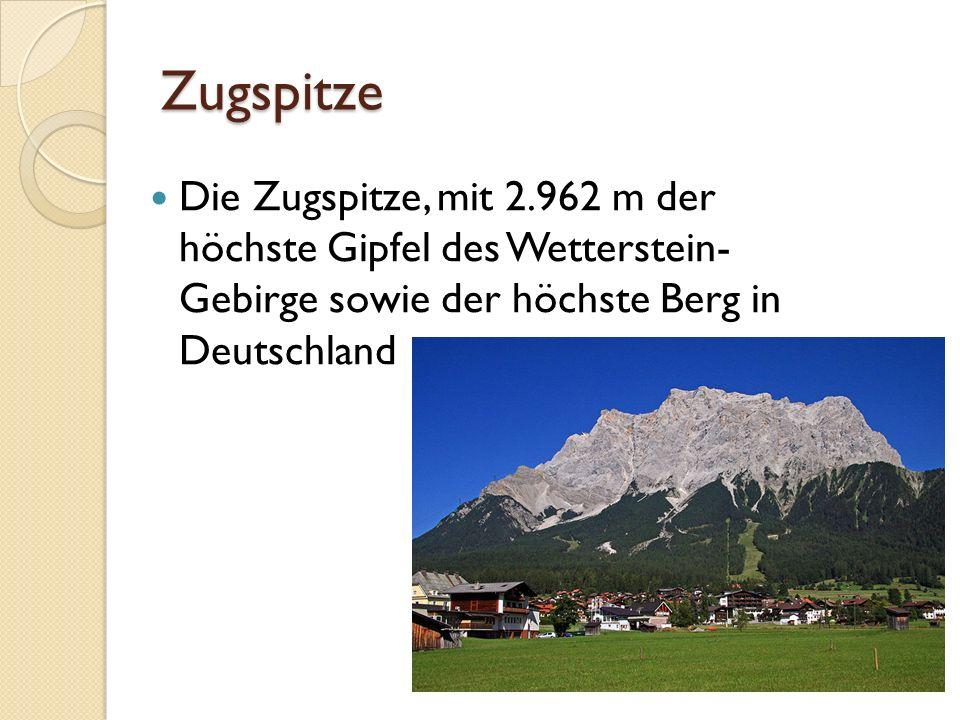 Zugspitze Die Zugspitze, mit 2.962 m der höchste Gipfel des Wetterstein- Gebirge sowie der höchste Berg in Deutschland