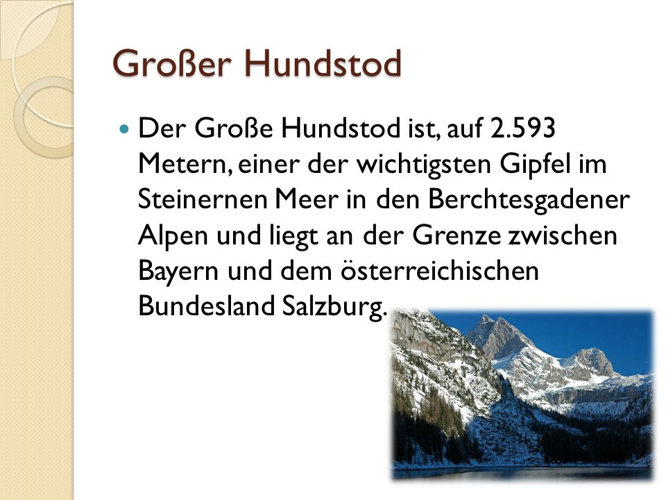 Großer Hundstod Der Große Hundstod ist, auf 2.593 Metern, einer der wichtigsten Gipfel im Steinernen Meer in den Berchtesgadener Alpen und liegt an de