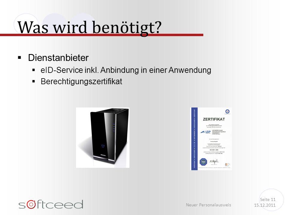 Was wird benötigt? Neuer Personalausweis Seite 11 15.12.2011 Dienstanbieter eID-Service inkl. Anbindung in einer Anwendung Berechtigungszertifikat
