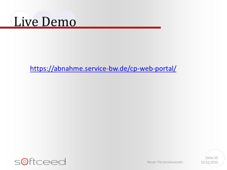 Live Demo Neuer Personalausweis Seite 15 15.12.2011 https://abnahme.service-bw.de/cp-web-portal/