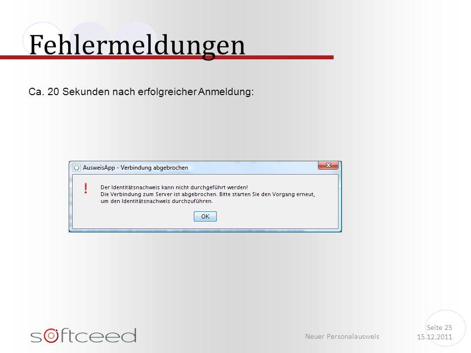 Ca. 20 Sekunden nach erfolgreicher Anmeldung: Fehlermeldungen Neuer Personalausweis Seite 25 15.12.2011