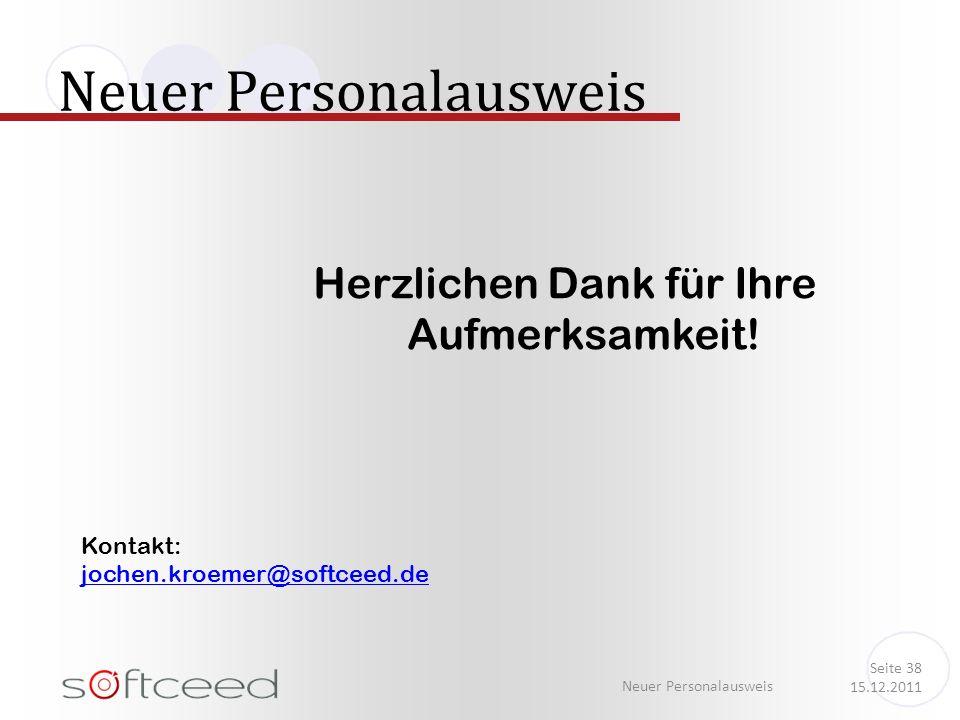 Neuer Personalausweis Seite 38 15.12.2011 Herzlichen Dank für Ihre Aufmerksamkeit! Kontakt: jochen.kroemer@softceed.de