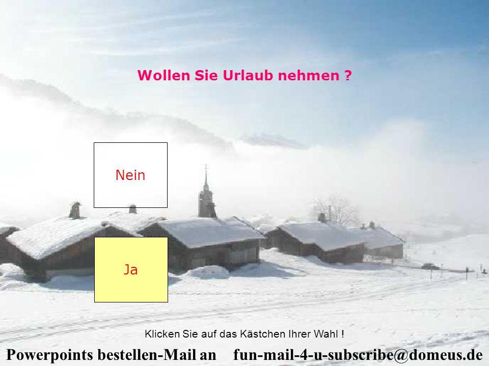 Powerpoints bestellen-Mail an fun-mail-4-u-subscribe@domeus.de Wollen Sie Urlaub nehmen .