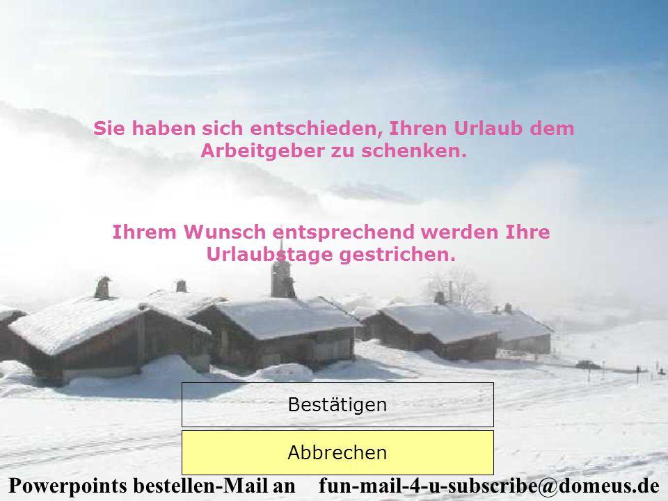 Powerpoints bestellen-Mail an fun-mail-4-u-subscribe@domeus.de Wollen Sie Urlaub nehmen ? Nein Ja Klicken Sie auf das Kästchen Ihrer Wahl !