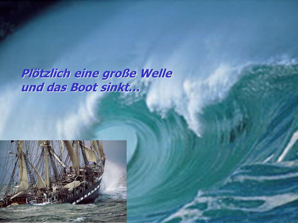 Plötzlich eine große Welle und das Boot sinkt…