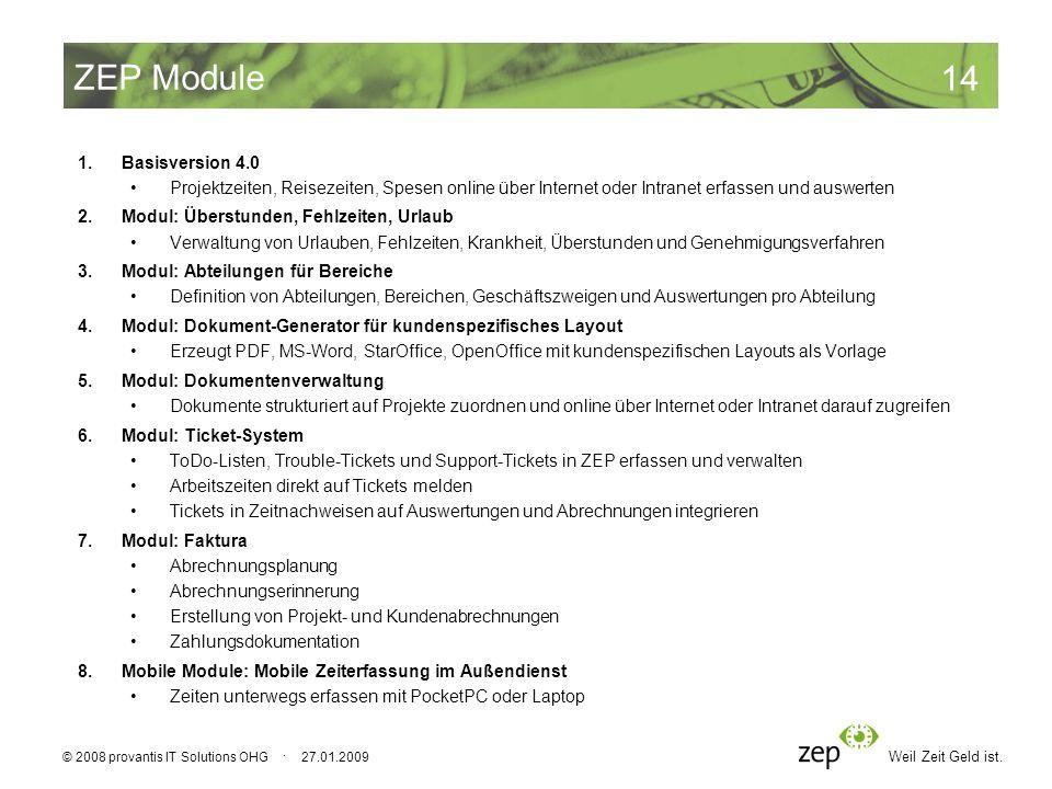 Weil Zeit Geld ist. 14 © 2008 provantis IT Solutions OHG · 27.01.2009 ZEP Module 1.Basisversion 4.0 Projektzeiten, Reisezeiten, Spesen online über Int