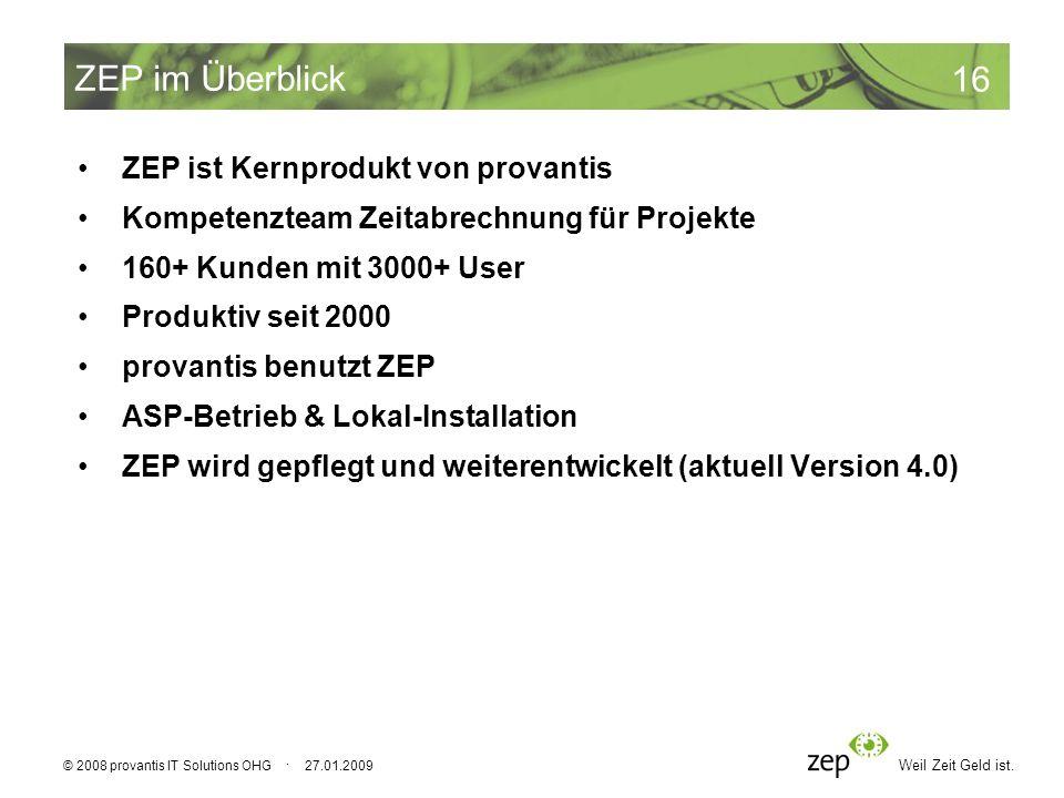 Weil Zeit Geld ist. 16 © 2008 provantis IT Solutions OHG · 27.01.2009 ZEP im Überblick ZEP ist Kernprodukt von provantis Kompetenzteam Zeitabrechnung