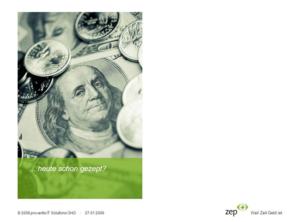 Weil Zeit Geld ist. © 2008 provantis IT Solutions OHG · 27.01.2009... heute schon gezept?