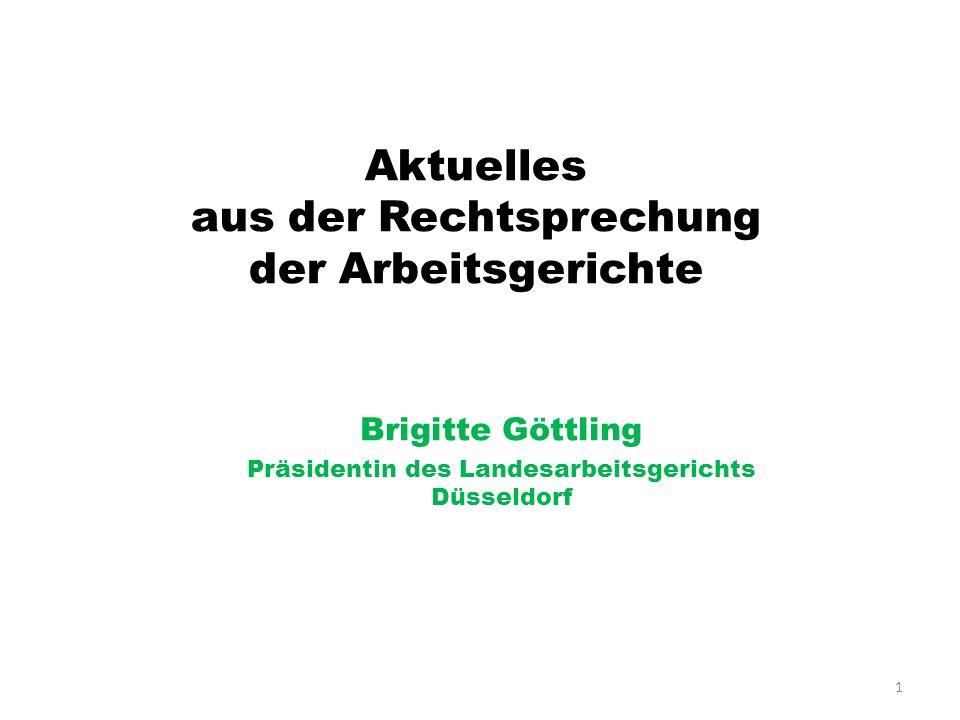 1 Aktuelles aus der Rechtsprechung der Arbeitsgerichte Brigitte Göttling Präsidentin des Landesarbeitsgerichts Düsseldorf