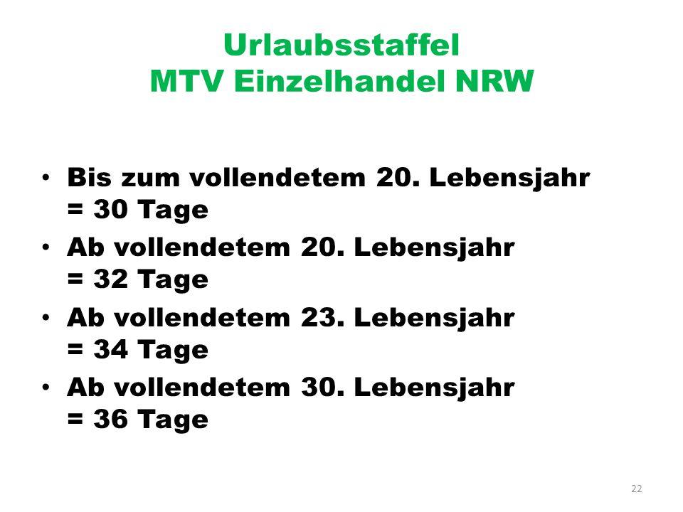 22 Urlaubsstaffel MTV Einzelhandel NRW Bis zum vollendetem 20. Lebensjahr = 30 Tage Ab vollendetem 20. Lebensjahr = 32 Tage Ab vollendetem 23. Lebensj