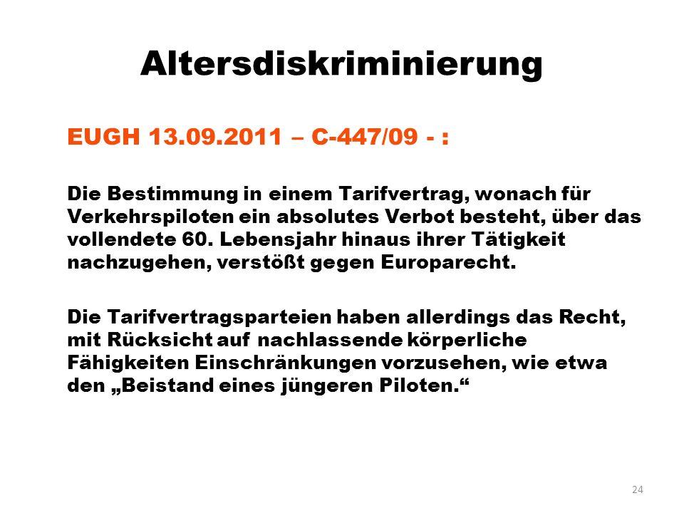 24 Altersdiskriminierung EUGH 13.09.2011 – C-447/09 - : Die Bestimmung in einem Tarifvertrag, wonach für Verkehrspiloten ein absolutes Verbot besteht,