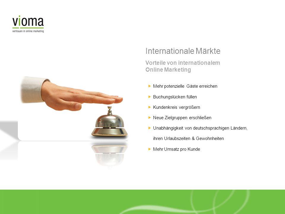 Mehr potenzielle Gäste erreichen Buchungslücken füllen Kundenkreis vergrößern Neue Zielgruppen erschließen Unabhängigkeit von deutschsprachigen Ländern, ihren Urlaubszeiten & Gewohnheiten Mehr Umsatz pro Kunde Internationale Märkte Vorteile von internationalem Online Marketing