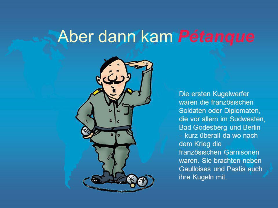 Denn zuerst kam Boccia In einem kleinem Ort Cadennabia am Comer See spielte Bundeskanzler Adenauer im Urlaub am liebsten Boccia Presse und Tagesschau berichteten immer groß darüber und weckten damit das Interessen an diesem Kugelspiel.