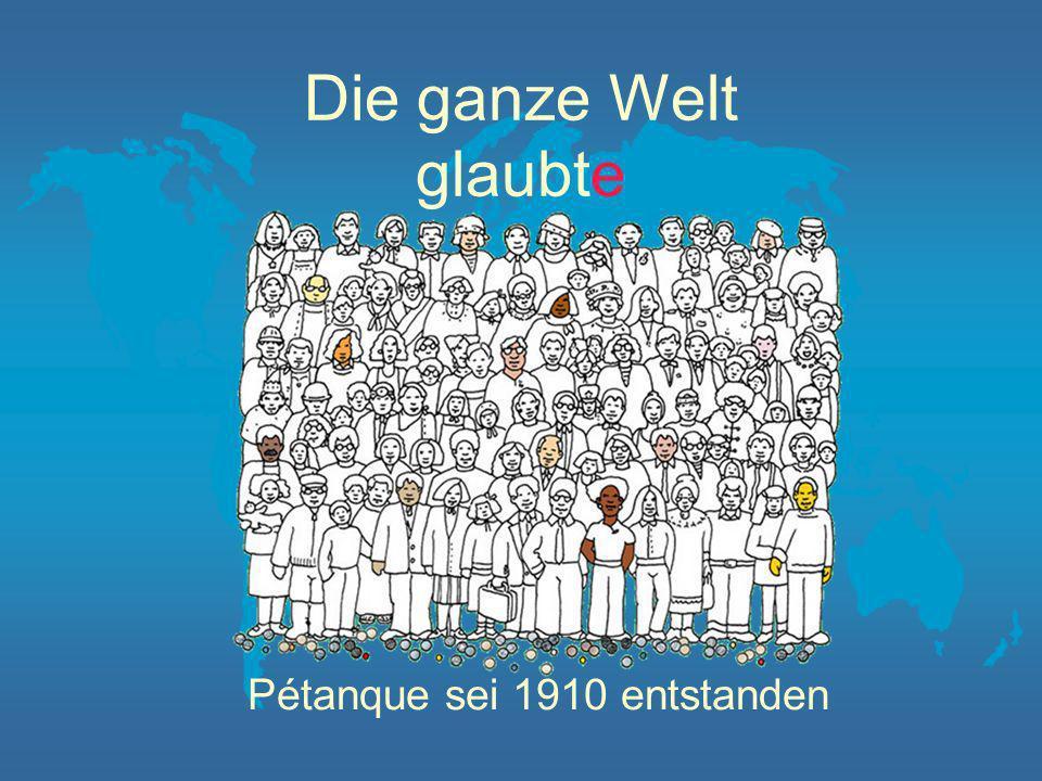 Die ganze Welt glaubte Pétanque sei 1910 entstanden