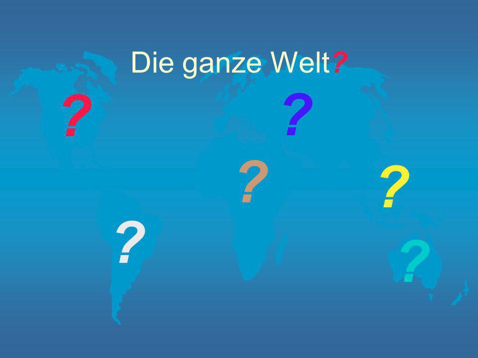 Die ganze Welt? ? ? ? ? ? ?