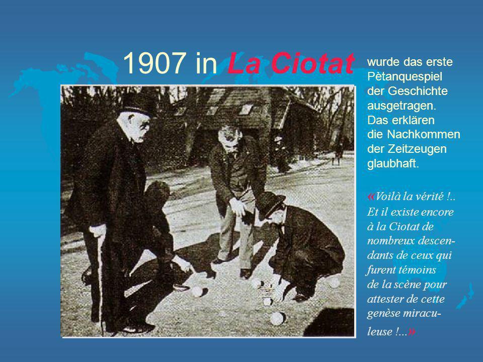 1907 in La Ciotat wurde das erste Pètanquespiel der Geschichte ausgetragen.