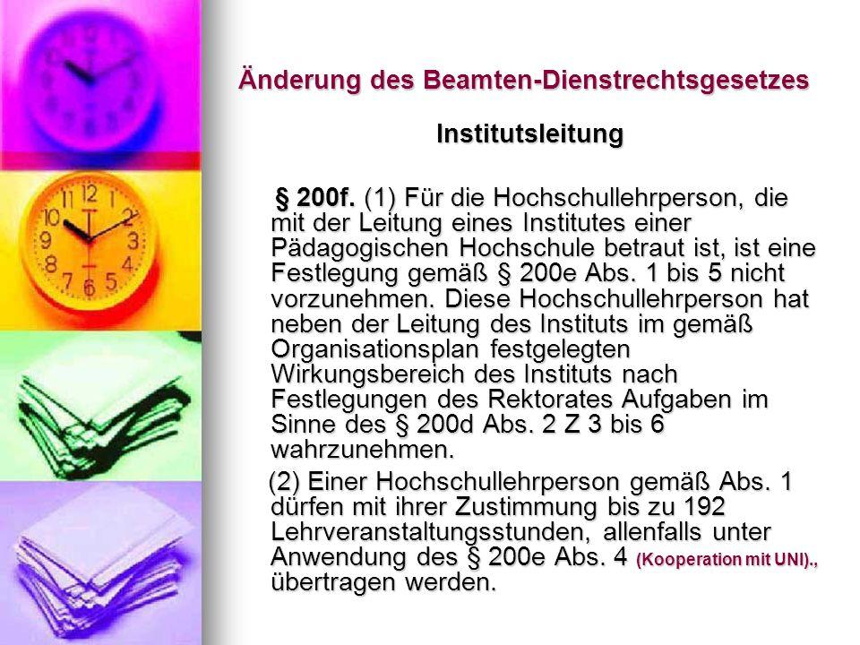 Änderung des Beamten-Dienstrechtsgesetzes Institutsleitung § 200f. (1) Für die Hochschullehrperson, die mit der Leitung eines Institutes einer Pädagog