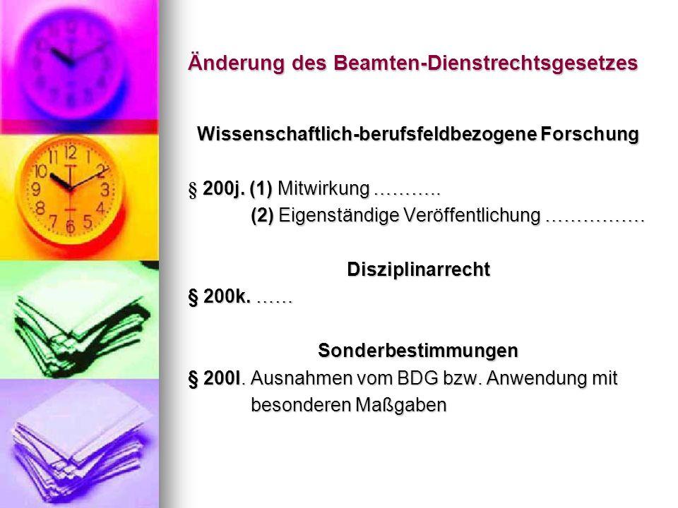 Änderung des Beamten-Dienstrechtsgesetzes Wissenschaftlich-berufsfeldbezogene Forschung § 200j. (1) Mitwirkung ……….. (2) Eigenständige Veröffentlichun