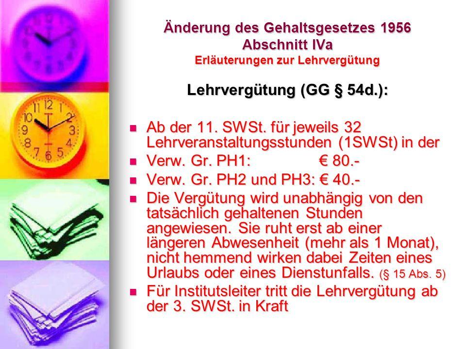 Änderung des Gehaltsgesetzes 1956 Abschnitt IVa Erläuterungen zur Lehrvergütung Lehrvergütung (GG § 54d.): Ab der 11. SWSt. für jeweils 32 Lehrveranst