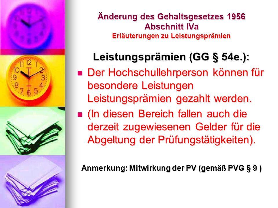 Änderung des Gehaltsgesetzes 1956 Abschnitt IVa Erläuterungen zu Leistungsprämien Leistungsprämien (GG § 54e.): Der Hochschullehrperson können für bes