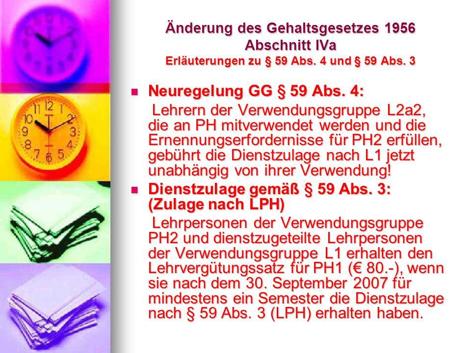 Änderung des Gehaltsgesetzes 1956 Abschnitt IVa Erläuterungen zu § 59 Abs. 4 und § 59 Abs. 3 Neuregelung GG § 59 Abs. 4: Neuregelung GG § 59 Abs. 4: L