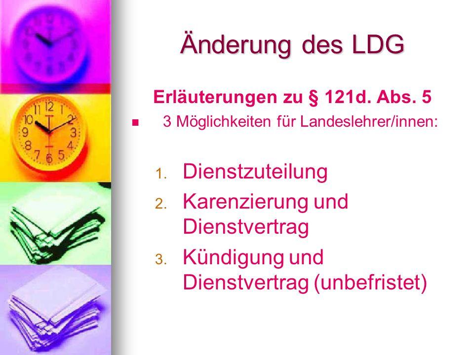 Änderung des LDG Erläuterungen zu § 121d. Abs. 5 3 Möglichkeiten für Landeslehrer/innen: 1. 1. Dienstzuteilung 2. 2. Karenzierung und Dienstvertrag 3.