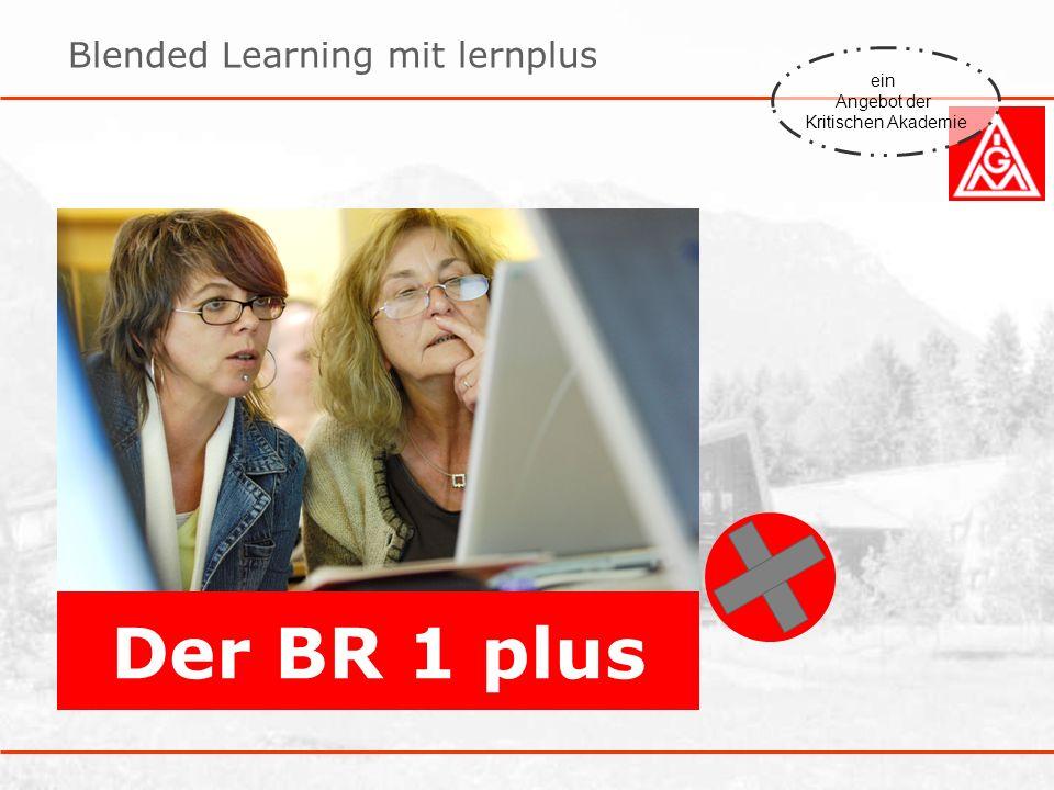 Blended Learning mit lernplus Der BR 1 plus ein Angebot der Kritischen Akademie
