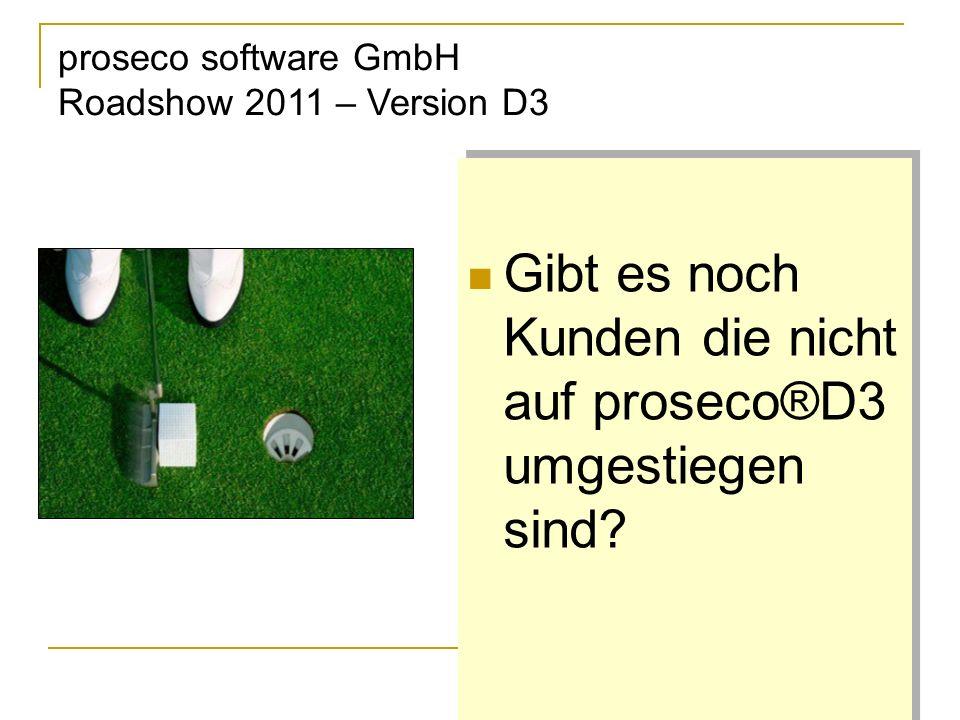 proseco software GmbH Roadshow 2011 – Version D3 Gibt es noch Kunden die nicht auf proseco®D3 umgestiegen sind