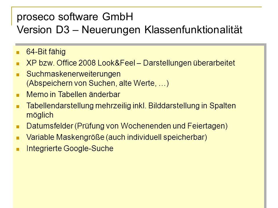 proseco software GmbH Version D3 – Neuerungen Klassenfunktionalität 64-Bit fähig XP bzw.