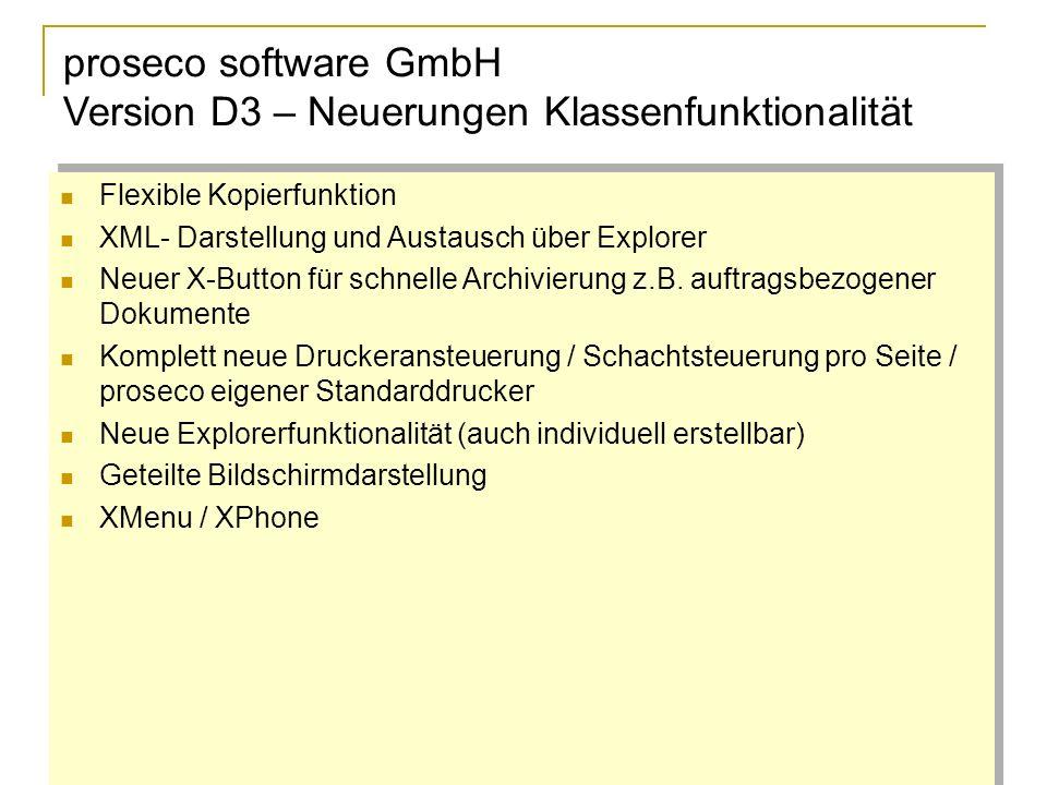 proseco software GmbH Version D3 – Neuerungen Klassenfunktionalität Flexible Kopierfunktion XML- Darstellung und Austausch über Explorer Neuer X-Button für schnelle Archivierung z.B.