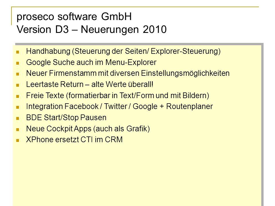 proseco software GmbH Version D3 – Neuerungen 2010 Handhabung (Steuerung der Seiten/ Explorer-Steuerung) Google Suche auch im Menu-Explorer Neuer Firmenstamm mit diversen Einstellungsmöglichkeiten Leertaste Return – alte Werte überall.