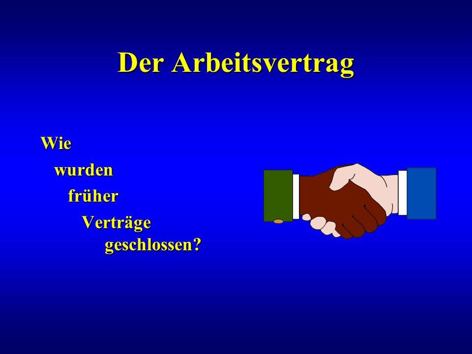Der Arbeitsvertrag Wie wurden wurden früher früher Verträge Verträge geschlossen? geschlossen?