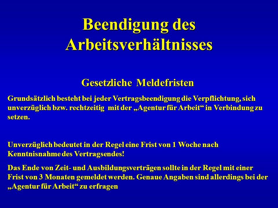 Beendigung des Arbeitsverhältnisses Gesetzliche Meldefristen Grundsätzlich besteht bei jeder Vertragsbeendigung die Verpflichtung, sich unverzüglich b