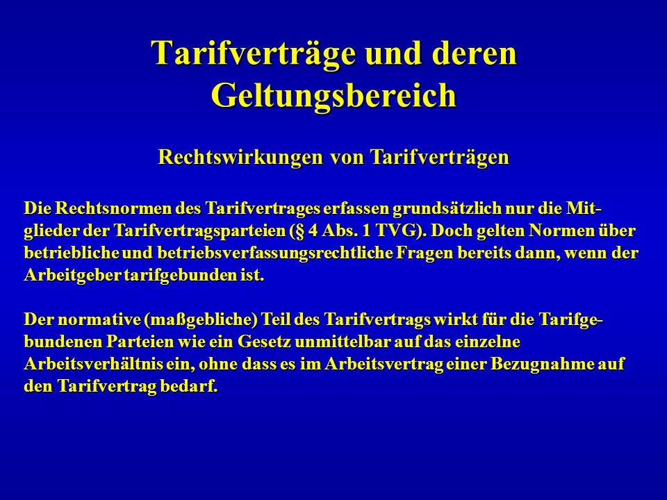 Tarifverträge und deren Geltungsbereich Rechtswirkungen von Tarifverträgen Die Rechtsnormen des Tarifvertrages erfassen grundsätzlich nur die Mit- gli