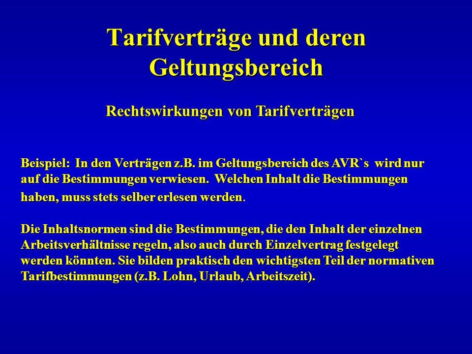 Tarifverträge und deren Geltungsbereich Rechtswirkungen von Tarifverträgen Beispiel: In den Verträgen z.B. im Geltungsbereich des AVR`s wird nur auf d