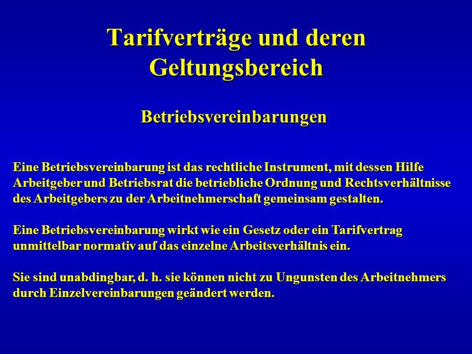 Tarifverträge und deren Geltungsbereich Betriebsvereinbarungen Eine Betriebsvereinbarung ist das rechtliche Instrument, mit dessen Hilfe Arbeitgeber u