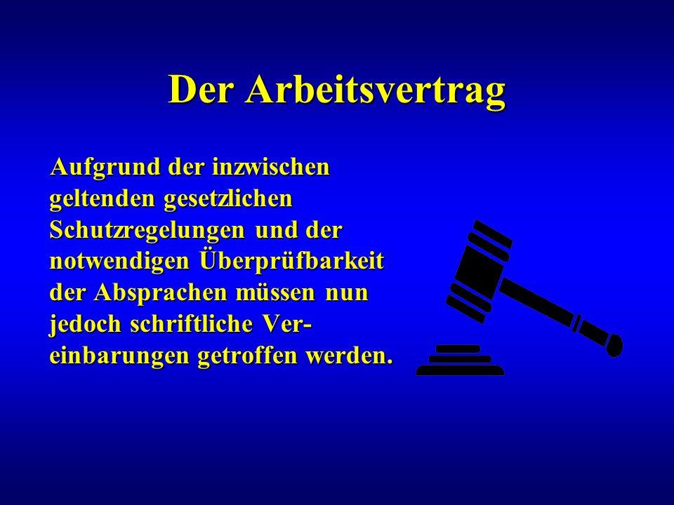 Der Arbeitsvertrag Aufgrund der inzwischen geltenden gesetzlichen Schutzregelungen und der notwendigen Überprüfbarkeit der Absprachen müssen nun jedoc